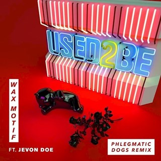 Used 2 Be by Wax Motif ft Jevon Doe Download