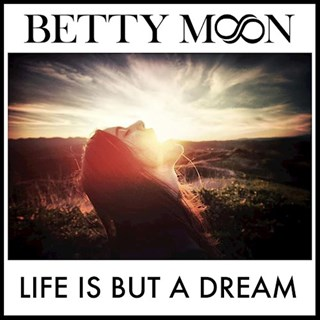 Life Is But A Dream by Betty Moon Download