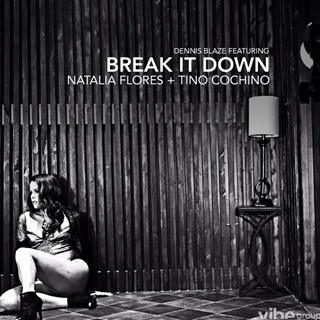 Break It Down by Dennis Blaze ft Natalia Flores & Tino Cochino Download