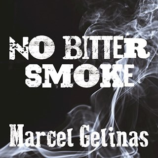 No Bitter Smoke by Marcel Gelinas Download