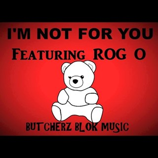 Im Not For You by Butcherz Blok Music ft Rog O Download