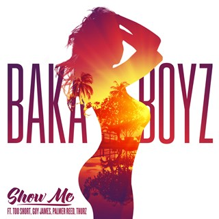 Show Me by Baka Boyz ft Too Short, Guy James, Palmer Reed & Thurz Download