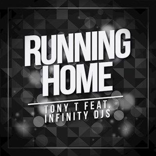 Running Home by Tony T ft Infinity Djs Download