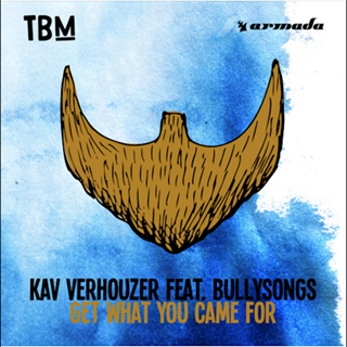 Get What You Came For by Kav Verhouzer ft Bully Songs Download