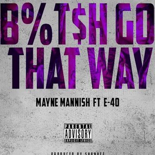 Bitch Go That Way by Mayne Mannish ft E40 Download