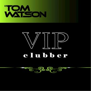 Vip Clubber by DJ Tom Watson Download
