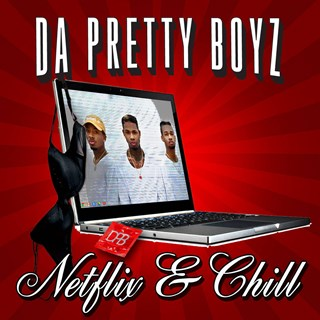 Neflix & Chill by Da Pretty Boyz Download
