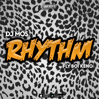 Rhythm by DJ Mos ft Fly Boi Keno Download