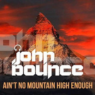 Aint No Mountain High Enough by John Bounce Download