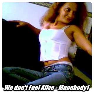 We Dont Feel Alive by Moonbody1 Download