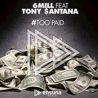 Too Paid by 6Mill ft Tony Santana Download