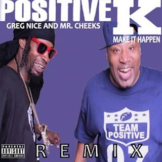 Make It Happen by Positive K ft Mr Cheeks & Greg Nice Download