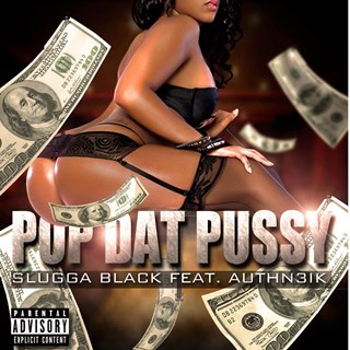 Pop Dat Pussy by Slugga Black ft Auth3nik Download