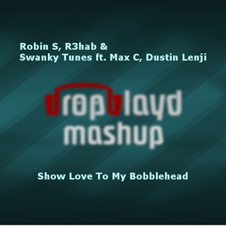 Show Love To My Bobblehead by Robin S, R3hab & Swanky Tunes ft Max C & Dustin Lenji Download
