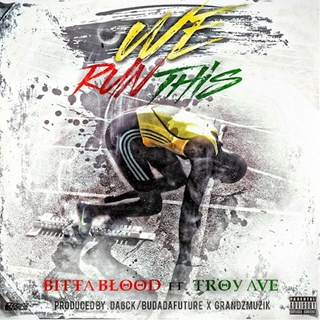 We Run This by Bitta Blood ft Troy Ave Download