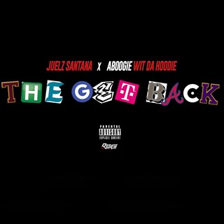 The Get Back by Juelz Santana & A Boogie Wit Da Hoodie Download