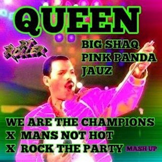 We Are The Champions X Mans Not Hot X Rock The Party by Queen X Big Shaq X Pink Panda X Jauz Download