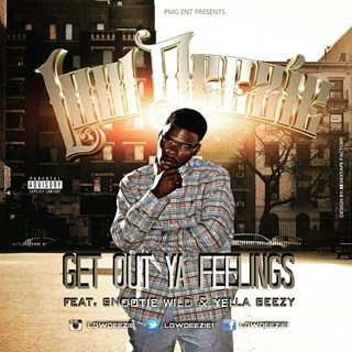 Get Out Your Feelings by Low Deezie ft Snootie Wild & Yella Beezy Download