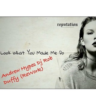 Look What You Made Me Do by Andrew & DJ Rob Duffy Download