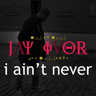 I Aint Never by Jay Ivor Download