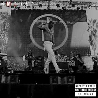 Aint Hard Enough by Nipsey Hussle ft Mozzy Download