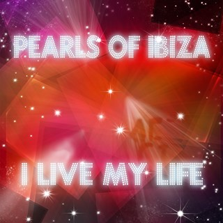 I Live My Life by Pearls Of Ibiza Download