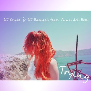 Trying by DJ Combo & DJ Raphael ft Anna Del Rose Download