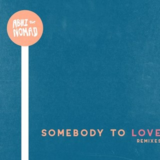 Somebody To Love by Abhi The Nomad Download