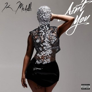 Aint You by K Michelle Download